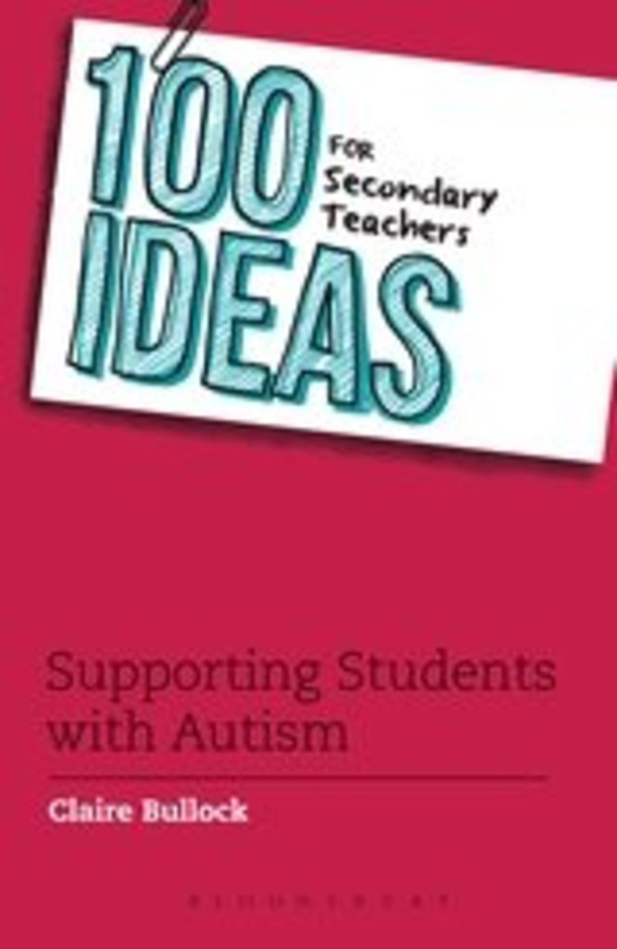 100 Ideas for Secondary Teachers Supporting Students with Autism