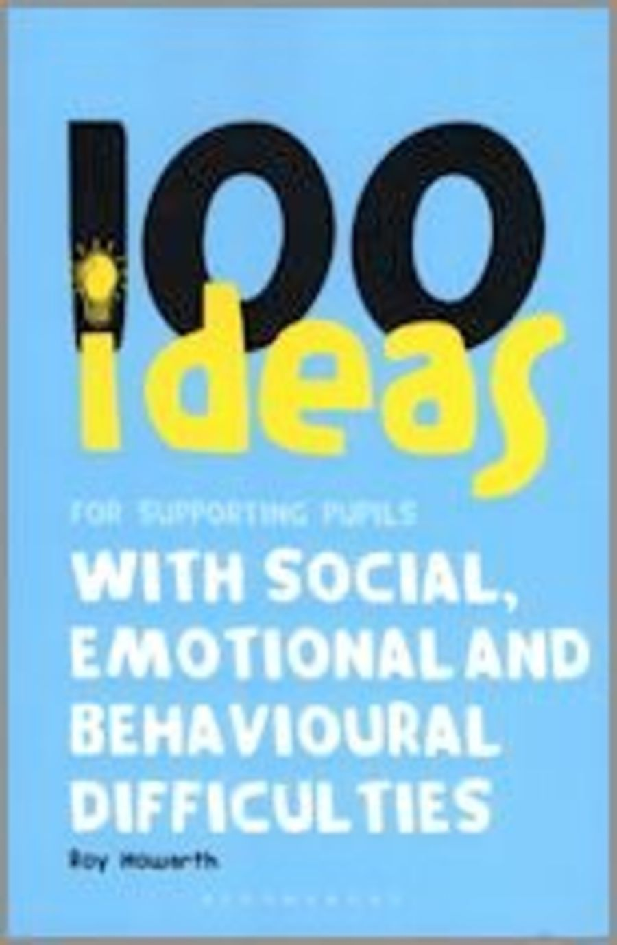 100 Ideas for Supporting Pupils with Social Emotional and Behavioural Difficulties