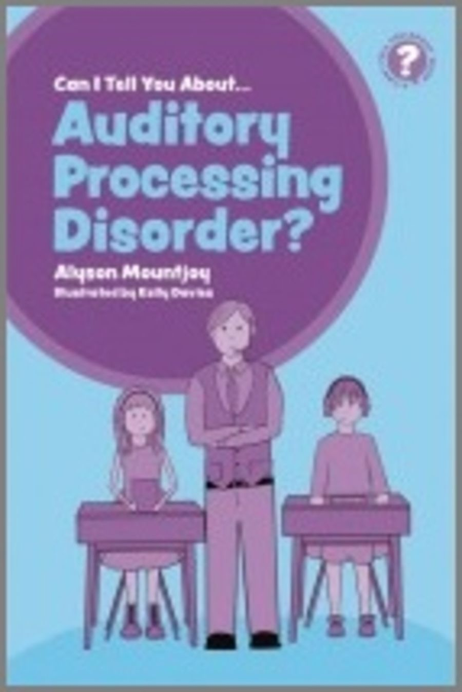 Can I Tell You About Auditory Processing Disorder?