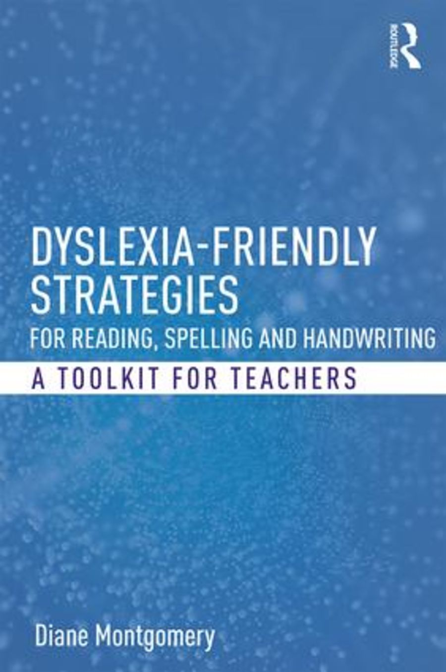 Dyslexia Friendly Strategies for Reading, Spelling and Handwriting