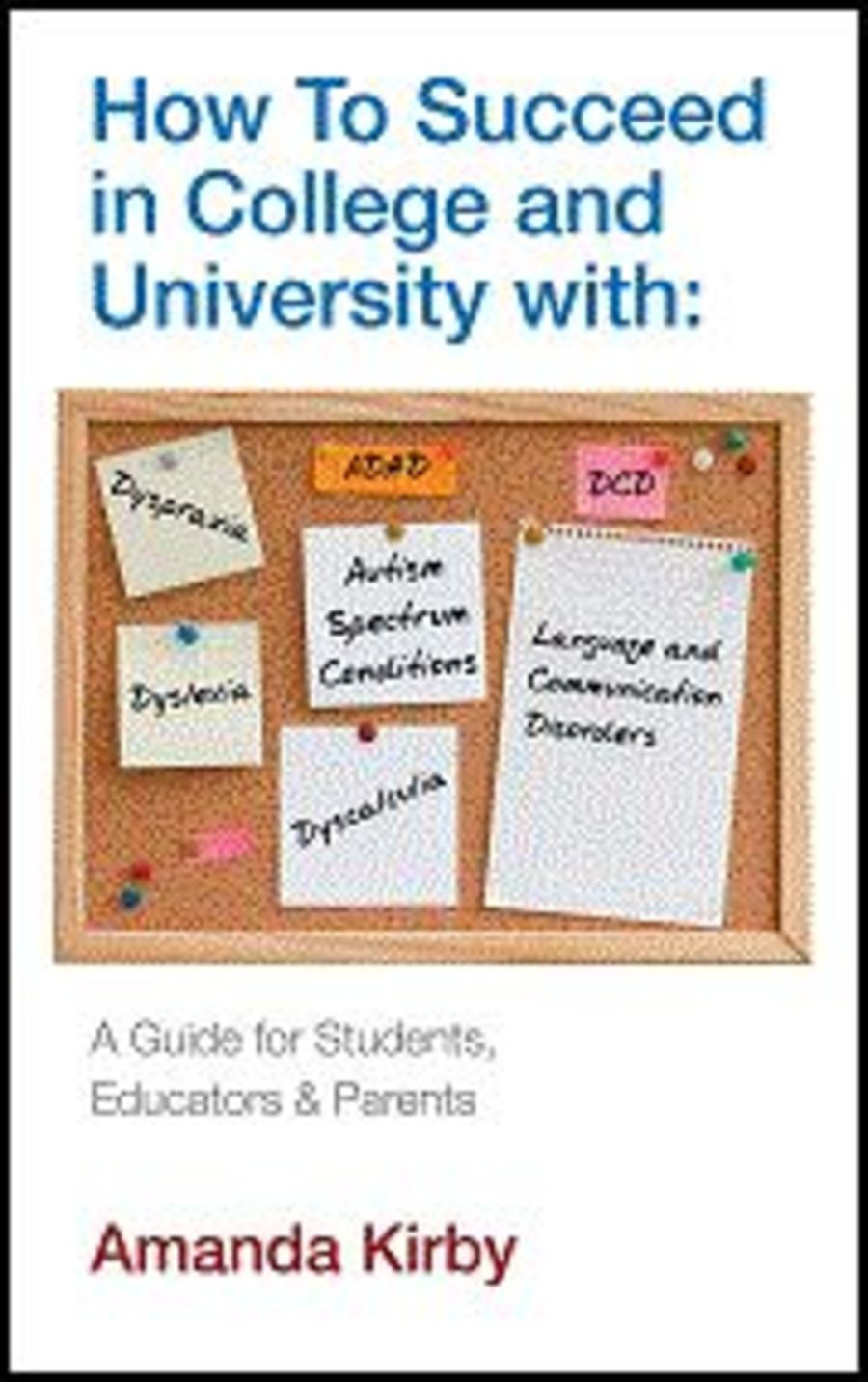 How to Succeed in College and University with DCD, Dyslexia, ADHD and more.