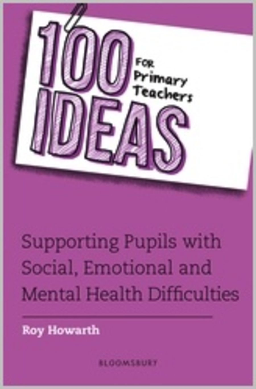 100 Ideas for Primary Teachers in Supporting Pupils with Social, Emotional and Mental Health Difficulties