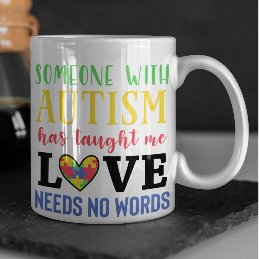 Autism awareness someone with autism taught me love needs no words 11oz white mug