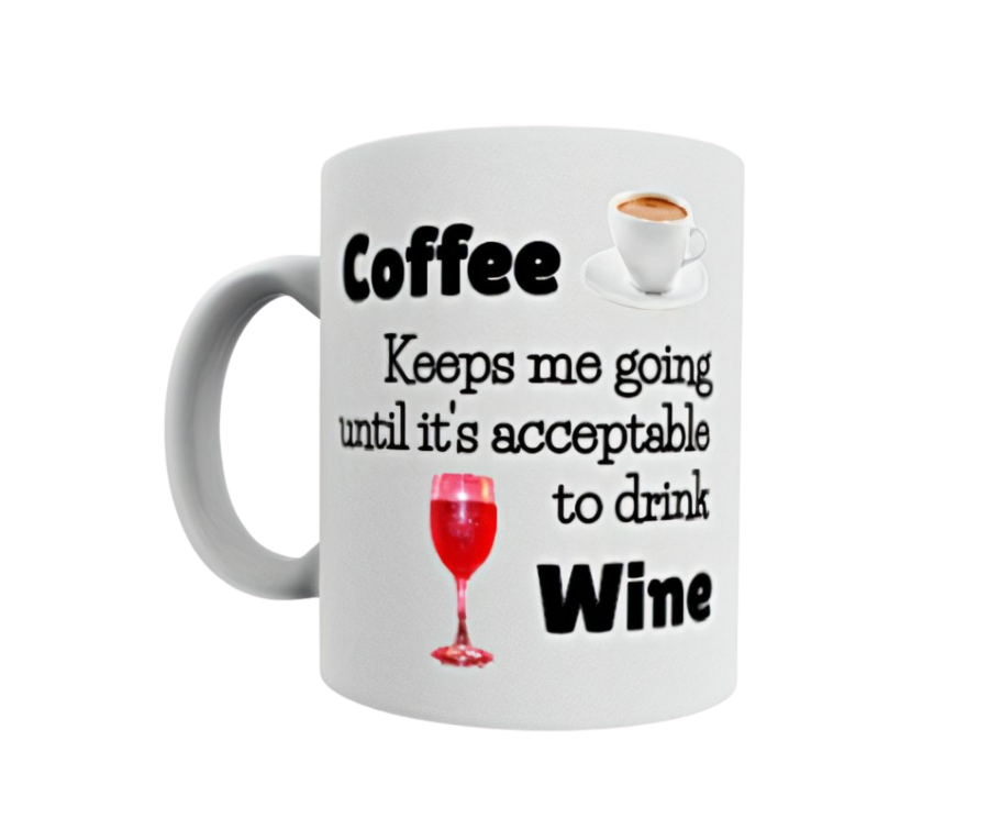 Coffee Keeps me going until it is acceptable to drink wine funny mug 11oz