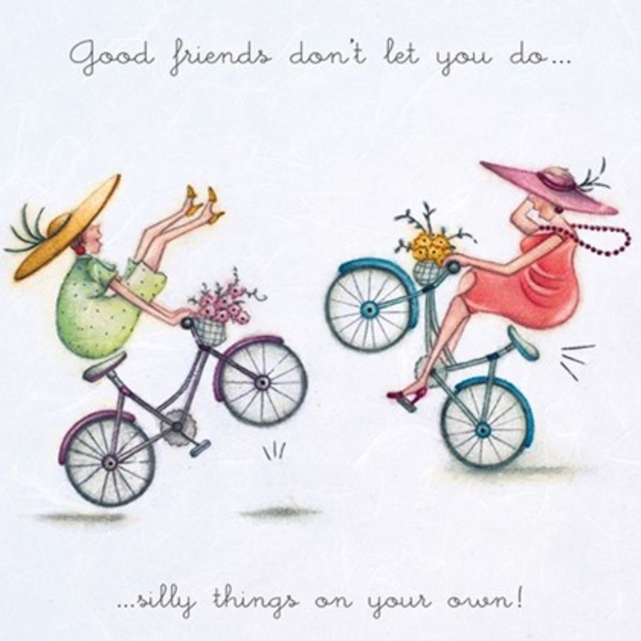 Good friends don't let you do...