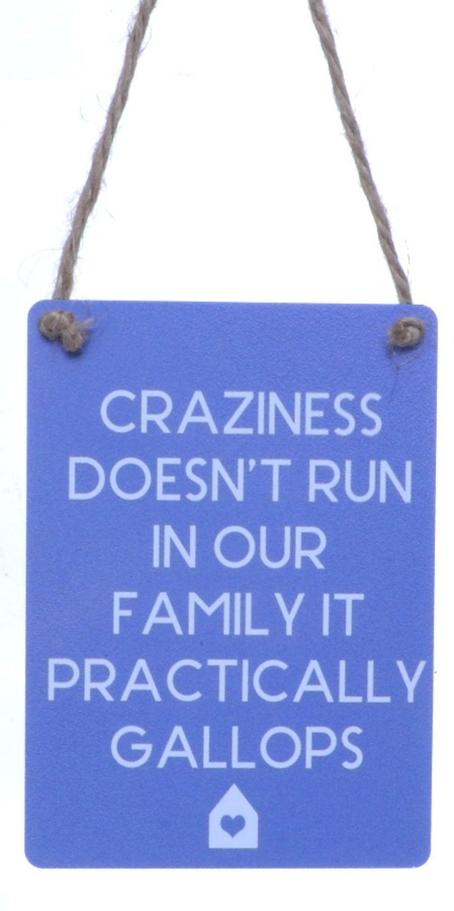 Craziness doesn't run in our family...
