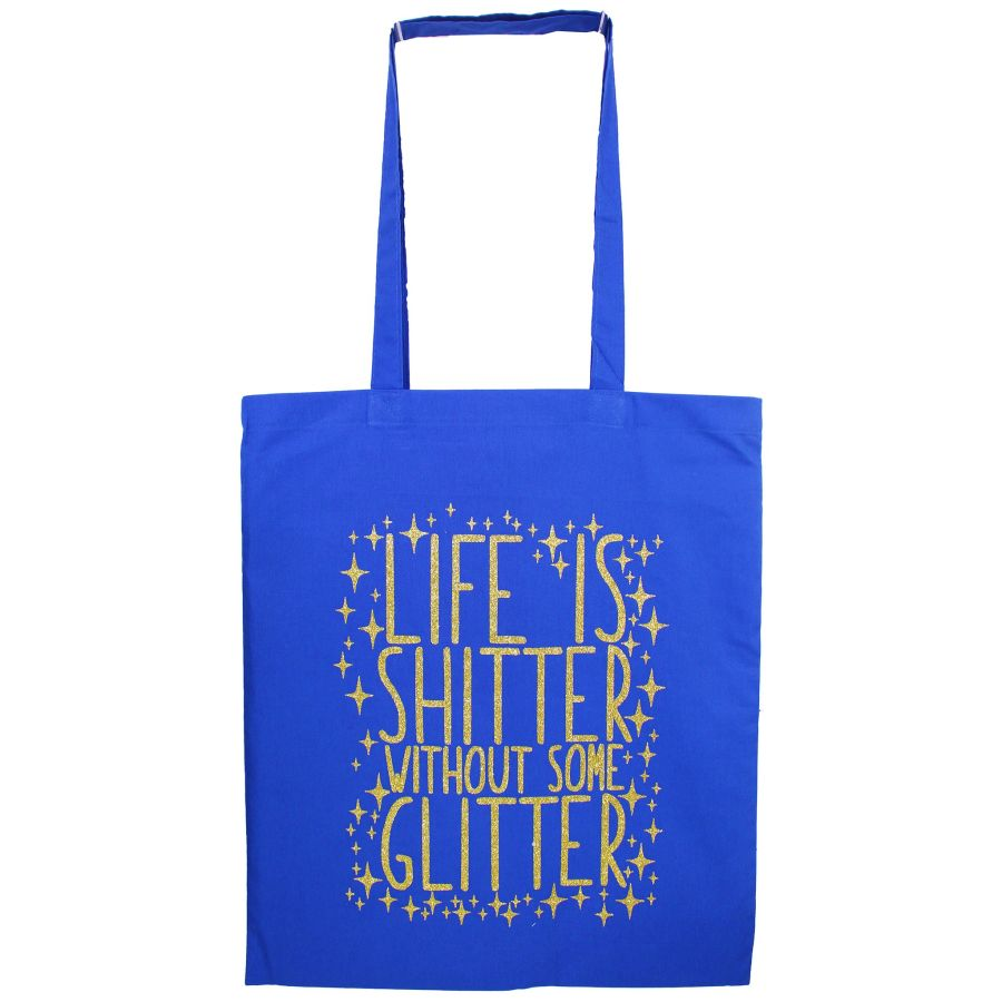 Life Is Shitter Without Out Glitter Tote Bag