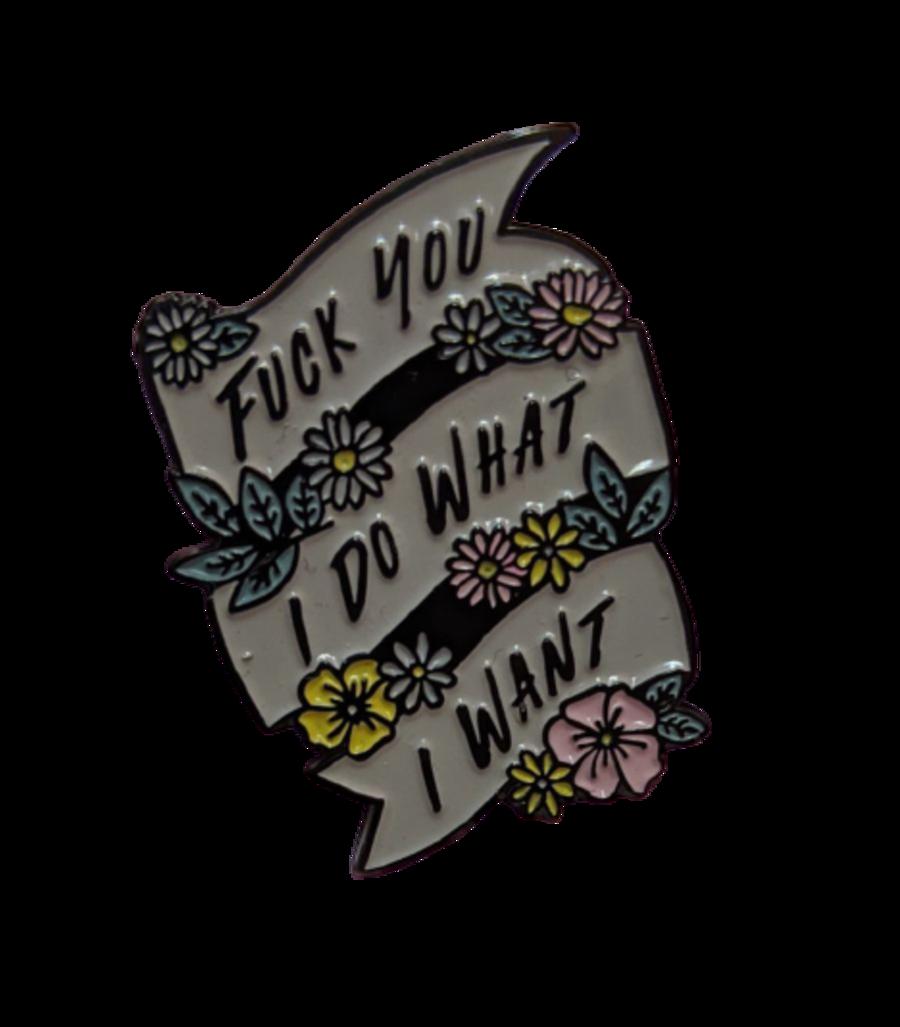 'Fuck You I Do What I Want' Enamel Pin Badge