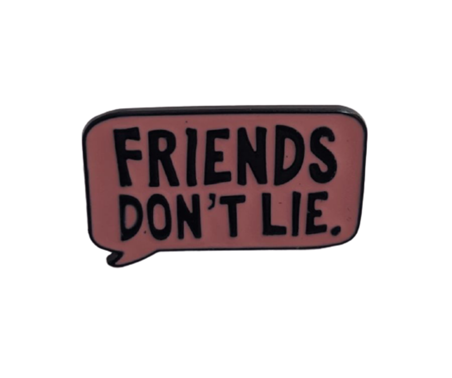 'Friends Don't Lie' Enamel Pin Badge .