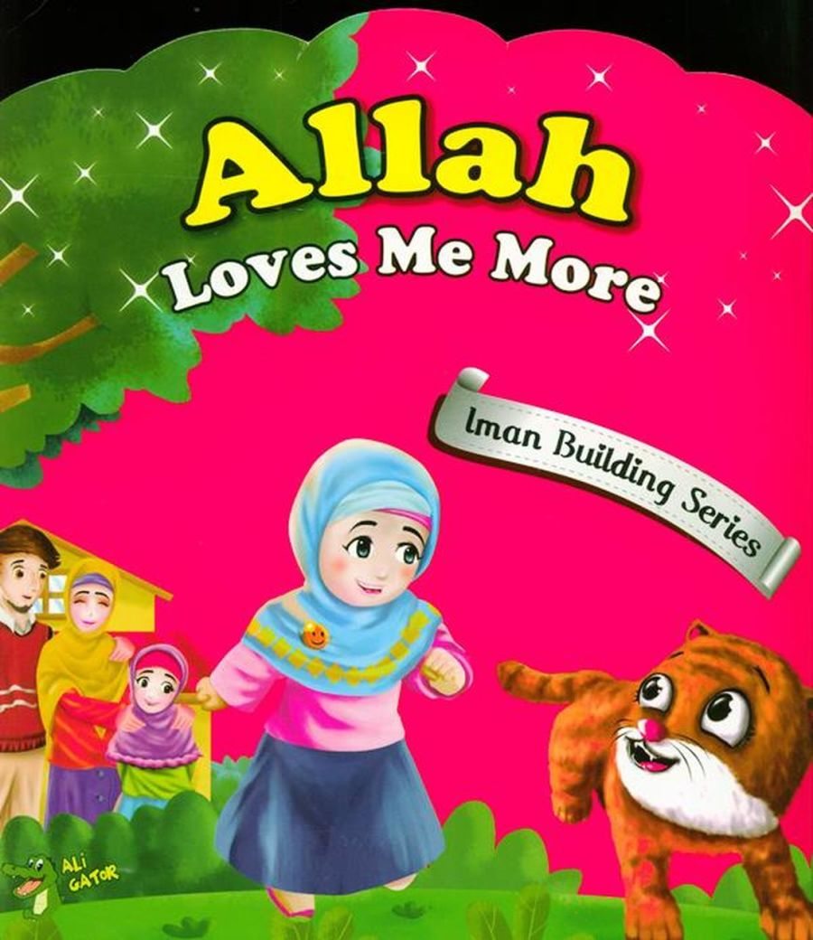 ALLAH LOVES ME MORE (IMAN BUILDING SERIES)