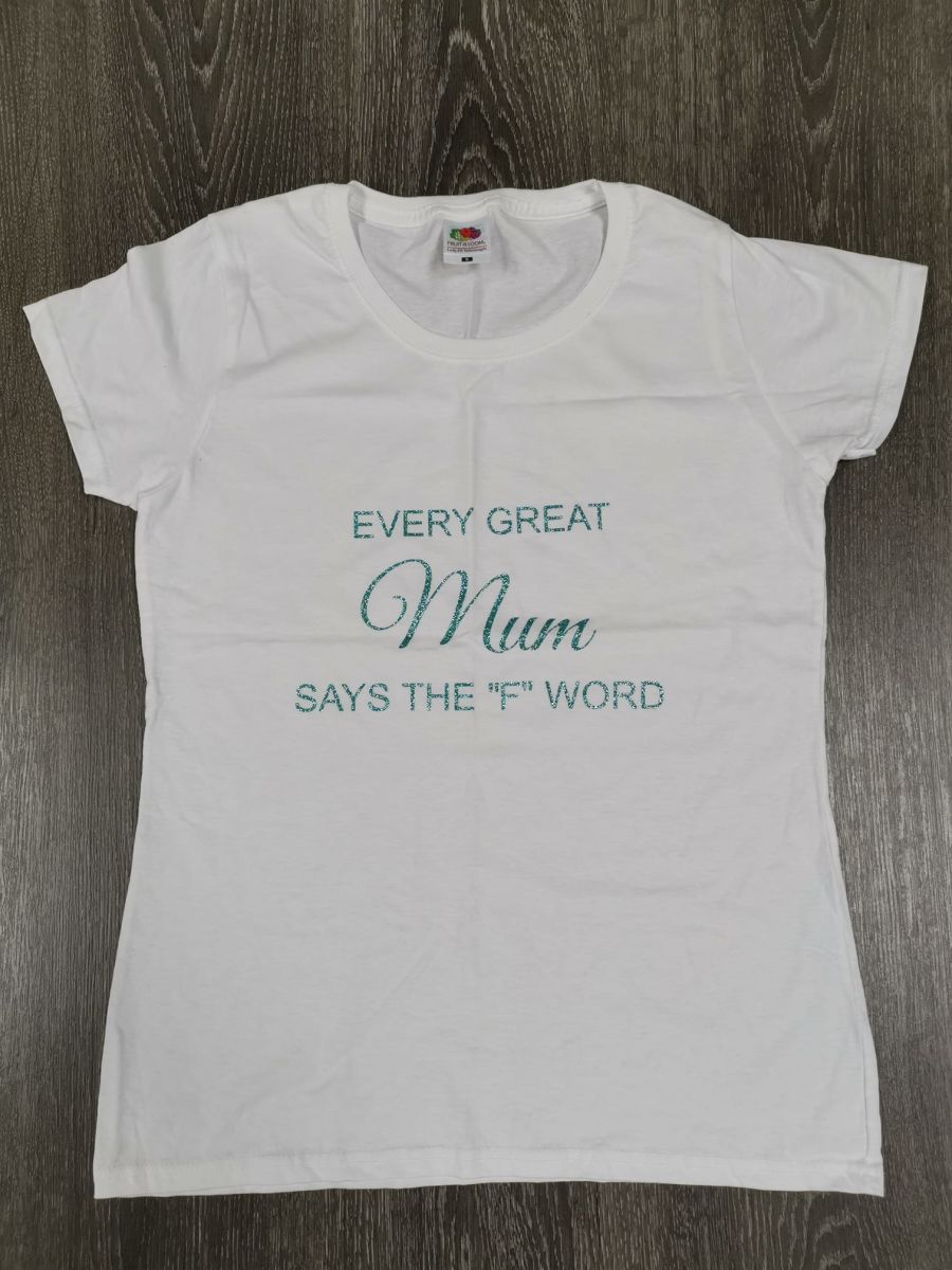 T shirt - Every great mum says the F word