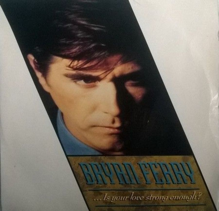 Bryan Ferry - Is Your Love Strong Enough - 7