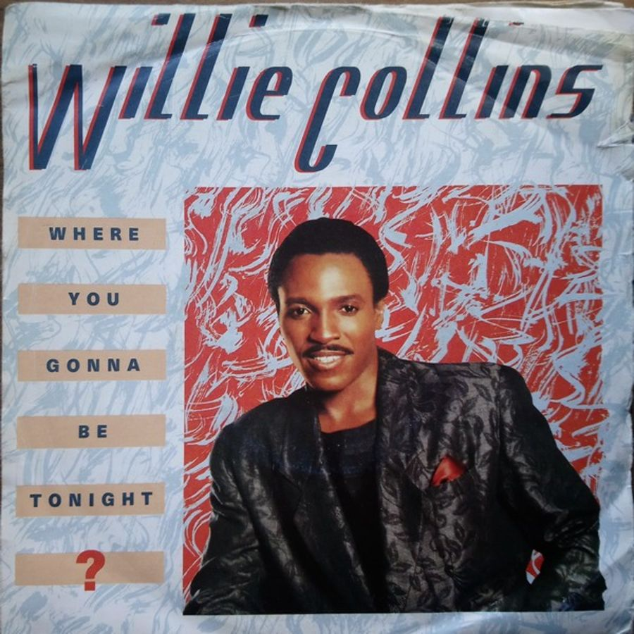 Willie Collins - Where You Gonna Be Tonight - 7