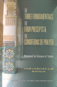 The Three Fundamentals, The Four Precepts & The Conditions of Pray by Muhammad ibn Sulayman at-Tamimi