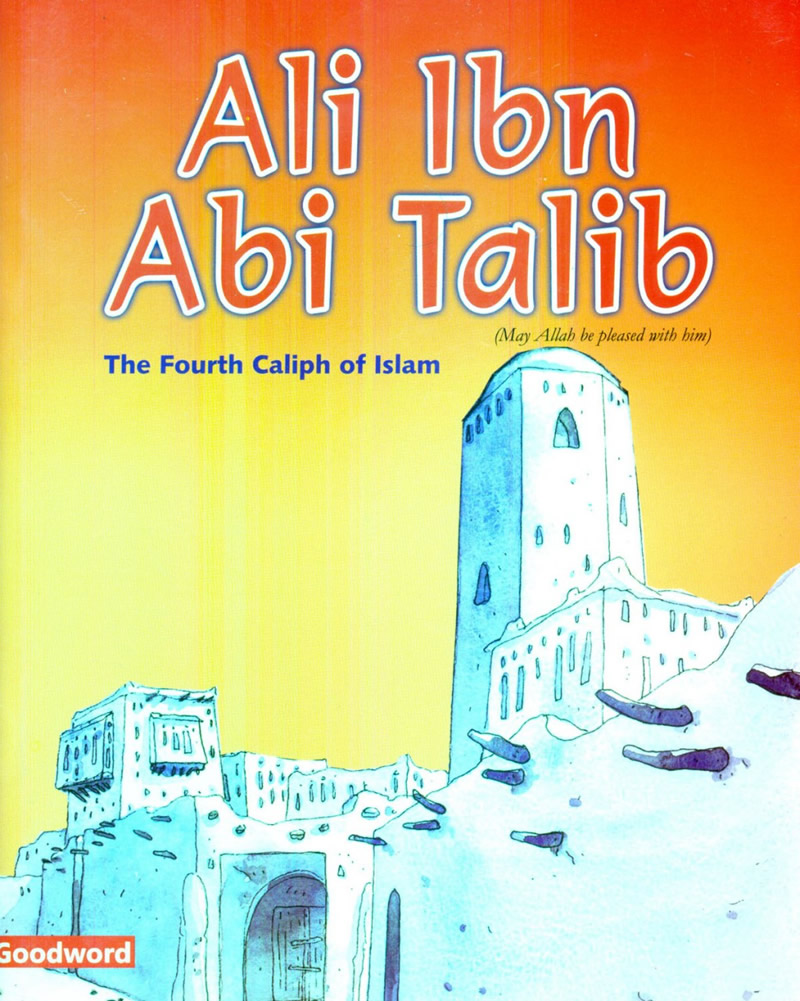 Ali Ibn Abi Talib: Fourth Caliph of Islam
