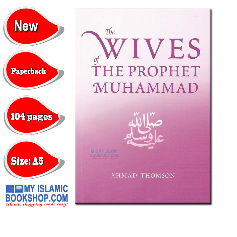 The Wives Of The Prophet Muhammad (PBUH) by Ahmad Thomson