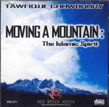 Moving A Mountain: The Islamic Spirit by Tawfique Chowdhury