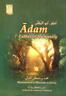Adam, Father of Humanity : Amazing Authentic Stories Series Book 1 by Dr. Mohammad Al-Jibaly