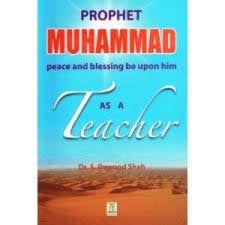Prophet Muhammad(Pbuh) as a Teacher by Dr S. Dawood Shah
