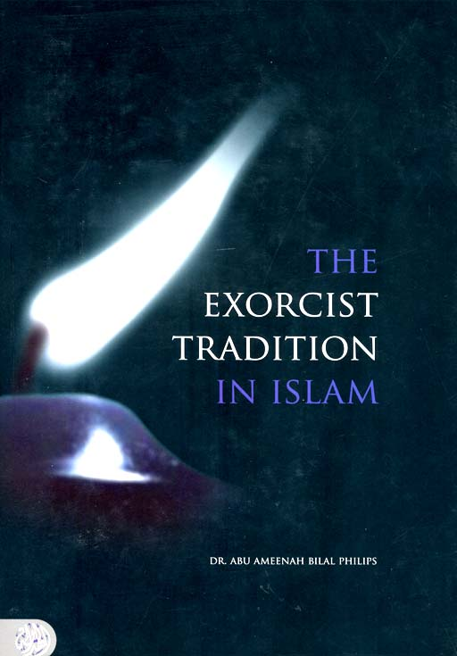 The Exorcist Tradition in Islam (Dr Abu Ameenah Bilal Philips)