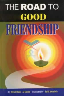 The Road To Good Friendship by Abdul Malik Al-Qasim