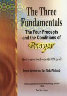 The Three Fundamentals The Four Precepts and The Conditions Of Prayer By Iman Bin Abdul Wahhab