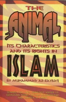 The Animal its Characteristics and Rights in Islam by Muhammad Az-Zaybaq