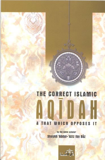 The correct islamic Aqidah & that which opposes it.