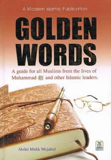 Golden Words, A Guide for All Muslims from the Lives of Muhammad (saws) and other Islamic Leaders by Abdul Malik Mujahid