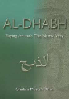 Al-Dhabh Slaying Animals The Islamic Way by Ghulam Mustafa Khan