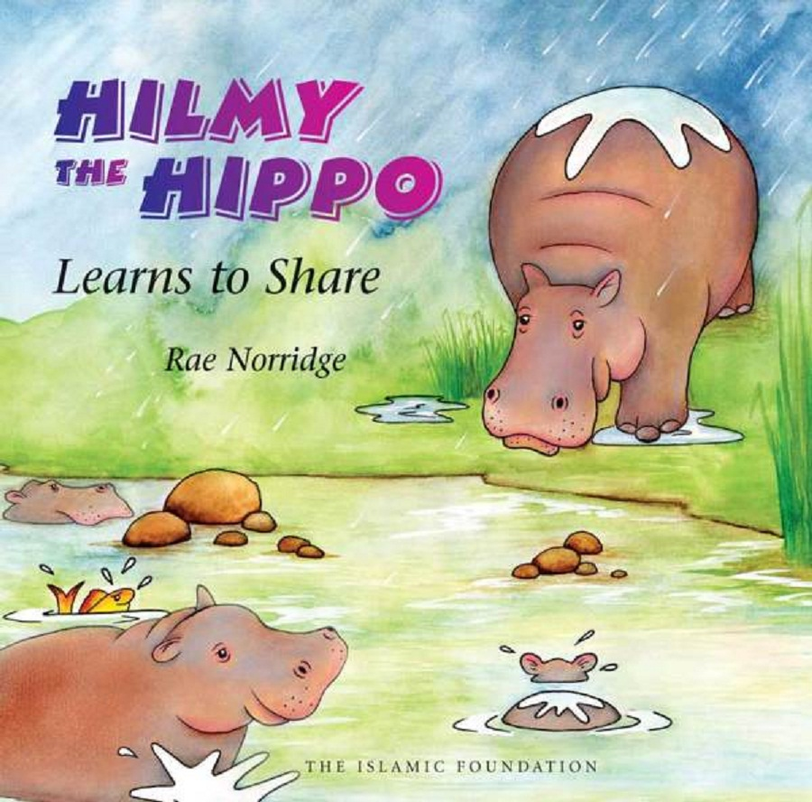 Hilmy The Hippo Learns to Share By Rae Norridge