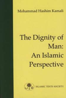 The Dignity of Man: An Islamic Perspective by Mohammed Hashim Kamali