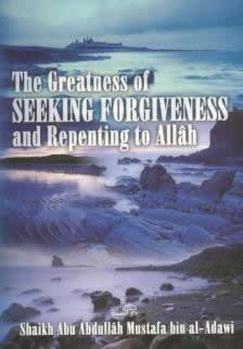 The Greatness of Seeking Forgiveness by Sh. Abu Abdullah al-Adawi