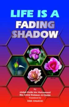 Life Is A Fading Shadow by Abdul Malik Bin Muhammad