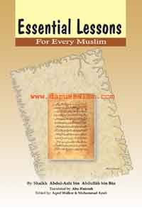 Essential Lessons for Every Muslim by Shaikh Abdul-Aziz bin Abdullah bin Baz