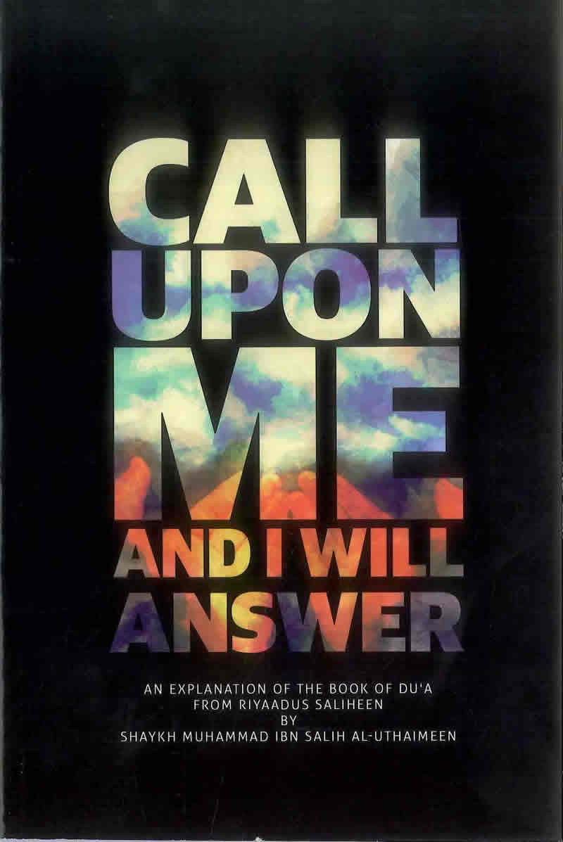 Call upon me and I (Allah) will answer