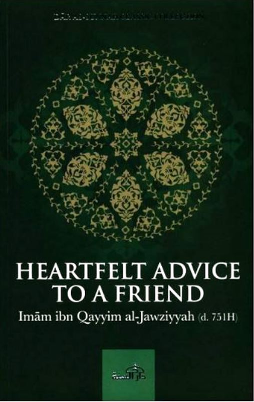 Heartfelt Advice To A Friend by Imam ibn Qayyim al-Jawziyyah (Classic Collection)