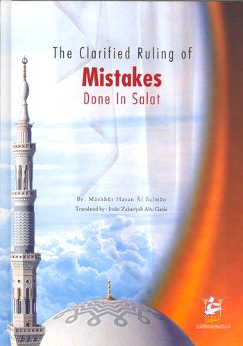 The Clarified Ruling of Mistakes Done in Salat