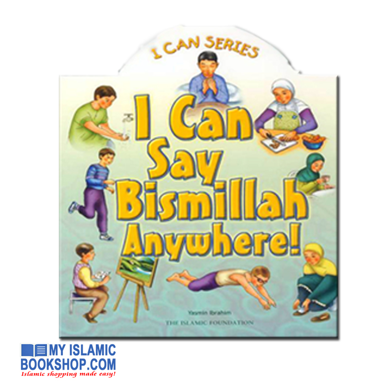 I Can Say Bismillah Anywhere! by Yasmin Ibrahim