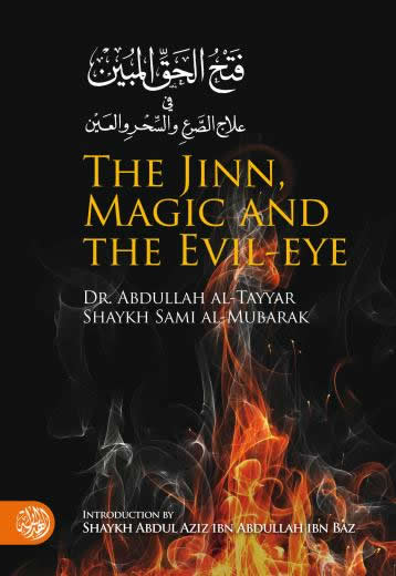 The Jinn, Magic and the Evil-eye Dr. Abdullah al-Tayyar & Shaykh Sami al-Mubarak