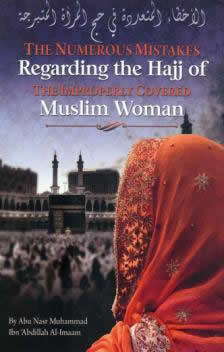 The Numerous Mistakes Regarding the Hajj of the Improperly Covered Muslim Woman by Shaykh Muhammad Al-Imaam