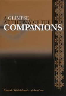 Glimpse at the Way of the Companions by Abdul Qaadir Al-Arnoot