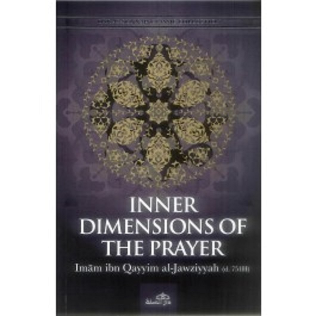 Inner Dimensions of the Prayer By Imam Ibn Qayyim al_jawziyyah