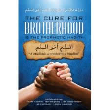 The Cure for Brotherhood is the Prophetic Hadith: A Muslim is a Brother to A Muslim