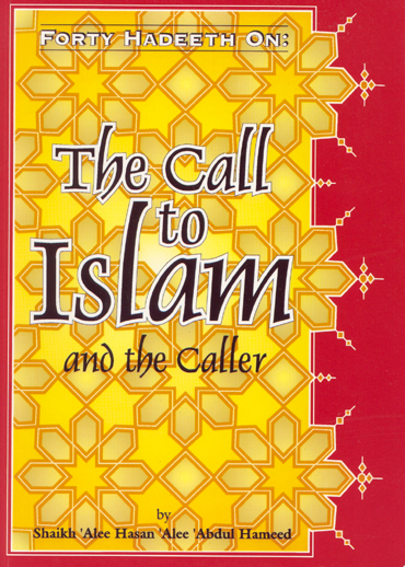 Forty Hadeeth on, the Call to Islam and the Caller