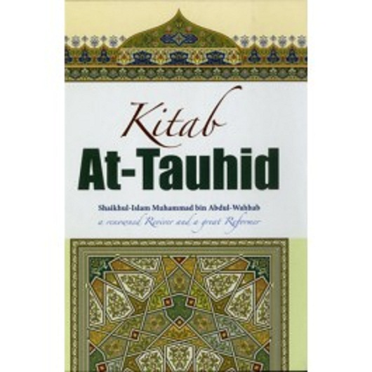 Kitab At Tauhid(a renowned reviver and a great reformer) By Shaikhul Islam Muhammad bin Abdul Wahhab