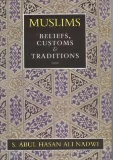 Muslims Beliefs, Customs and Tradition by Sayyed Abdul Hasan Ali Nadwi