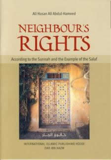 Neighbour's Rights According to the Sunnah and the Example of the Salaf by Sheikh Ali Hasan Ali Abdul-Hameed