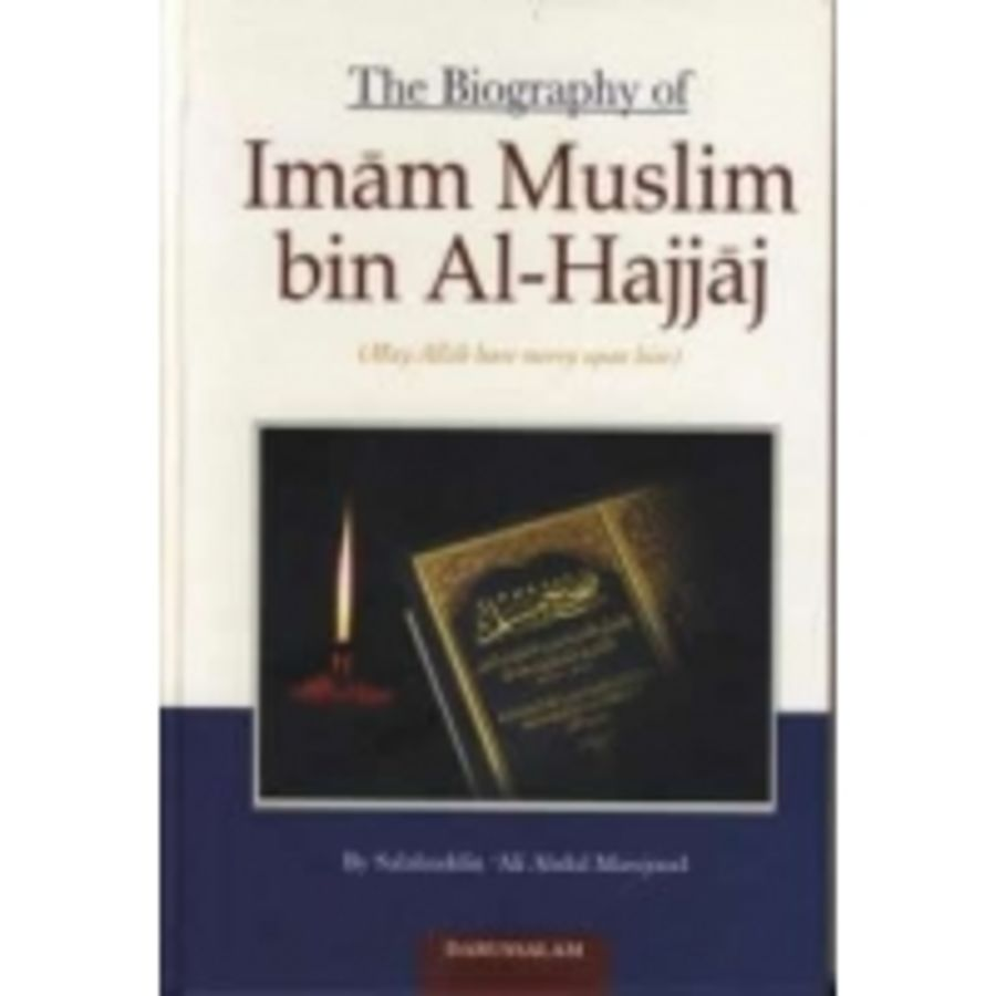 The Biography Of Imam Muslim bin Al-Hajjaj by Salahuddin Ali Abdul Mawjoo