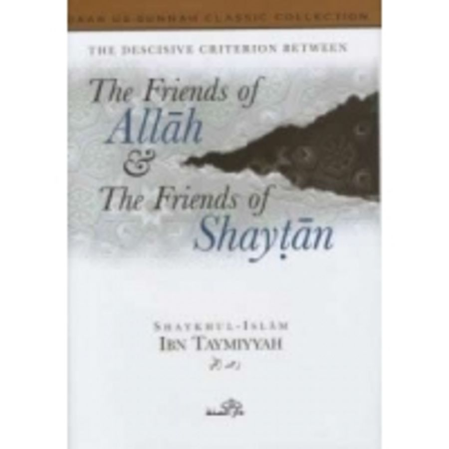 The Decisive Criterion between the Friends of Allah and the Friends of Shaytaan by Shaykuhl- Islam Ibn Taymiyyah